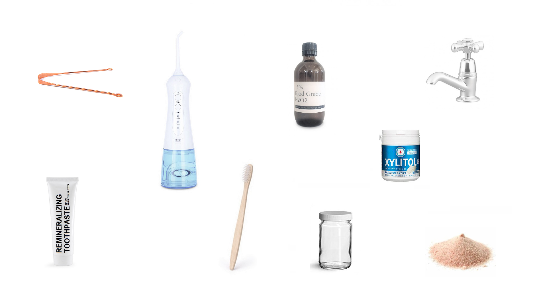 copper tongue scraper, oral irrigator / water flosser, hydrigen peroxide, water, hydroxyapatitie remineralizing toothpaste, soft bristle toothbrush, mixing jar, sea salt, xylitol chewing gum